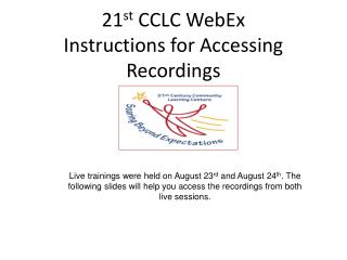 21 st  CCLC WebEx  Instructions for Accessing Recordings