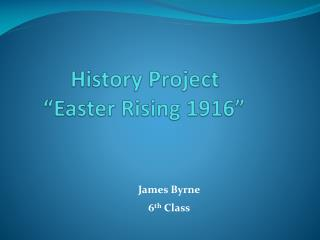 "History Project  ""Easter Rising 1916"""