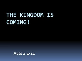 The Kingdom is Coming!