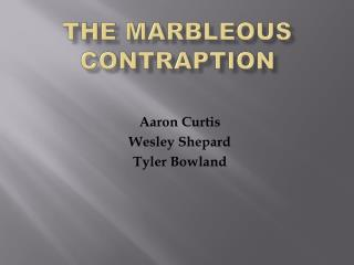 The  Marbleous  Contraption