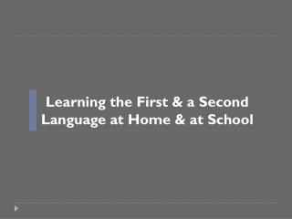 Learning the First & a Second Language at Home & at School