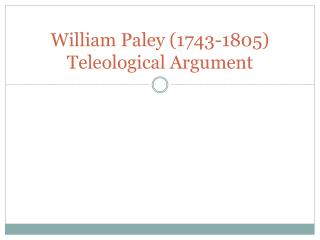 William Paley (1743-1805)  Teleological Argument