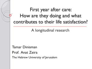 First year after care:  How  are they doing and what  contributes  to their life satisfaction?