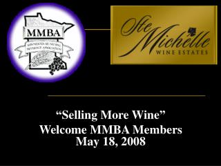 """""""Selling More Wine"""" Welcome MMBA Members May 18, 2008"""