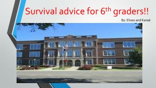 Survival advice  for 6 th  graders!!