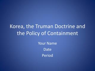 us policy of containment essay Containment essay prompt: define the us policy of containment discuss three instances of containment from the documents and argue which serves as the best example of containment and which serves the worst example of containment evaluate whether containment was an effective or ineffective policy be sure that you use in.