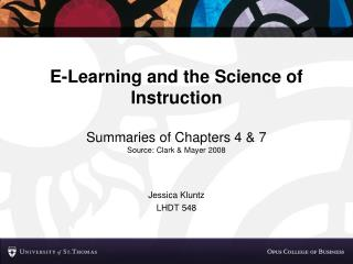 E-Learning and the Science of Instruction Summaries of Chapters 4 &  7 Source: Clark & Mayer 2008