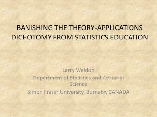 BANISHING THE THEORY-APPLICATIONS DICHOTOMY FROM STATISTICS EDUCATION
