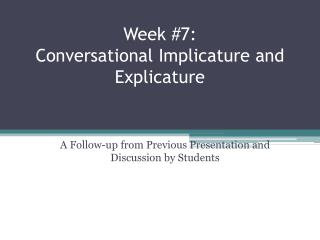Week #7: Conversational  Implicature  and  Explicature