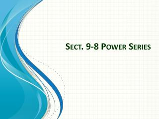 Sect. 9-8 Power Series