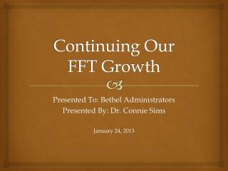 Continuing Our  FFT Growth