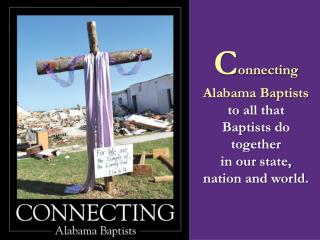 C onnecting Alabama Baptists to all that Baptists do together in our state,