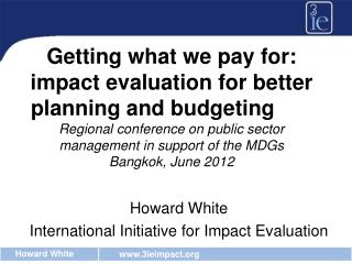 Howard White International Initiative for Impact Evaluation