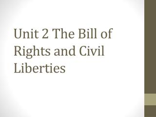 Unit 2 The Bill of Rights and Civil Liberties