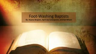 Foot-Washing  Baptists By: Aiyana Bergren, April Joy Concepcion, and Kat Wilson