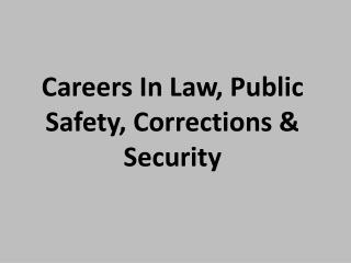 Careers In Law, Public Safety, Corrections & Security