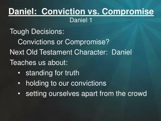 Daniel:  Conviction vs. Compromise Daniel  1