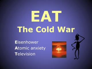 EAT  The Cold War
