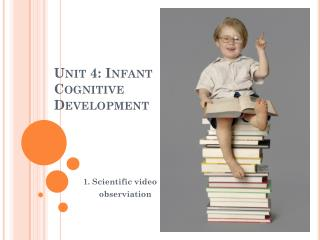 Unit 4: Infant Cognitive Development