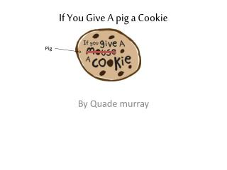 If You Give A pig a Cookie