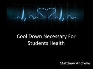 Cool Down Necessary For Students Health