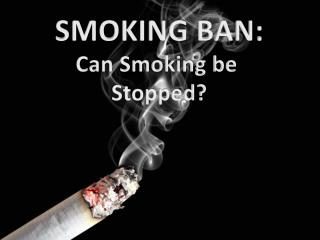 SMOKING BAN: Can Smoking be  Stopped?