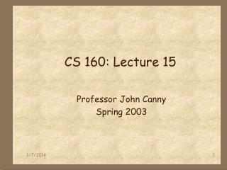 CS 160: Lecture 15