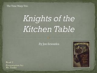 Knights of the Kitchen Table B y Jon Scieszka
