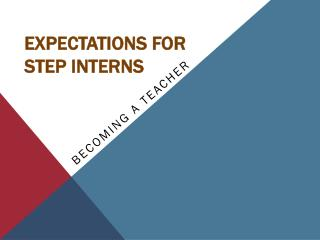 EXPECTATIONS FOR  STEP INTERNS