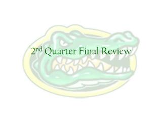 2 nd  Quarter Final Review