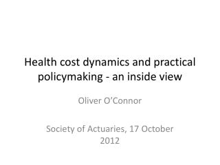 Health cost dynamics and practical policymaking - an inside view