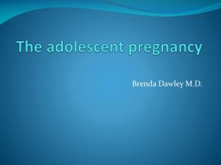The adolescent pregnancy