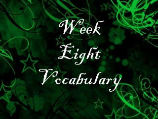 Week  Eight Vocabulary