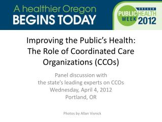 Improving the Public's Health:  The Role of Coordinated Care Organizations (CCOs)