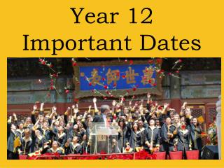 Year 12  Important Dates