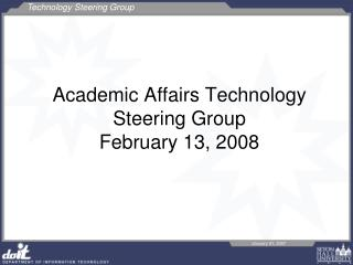 Academic Affairs Technology Steering Group February 13, 2008