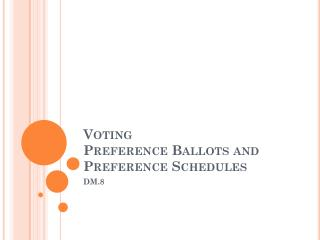 Voting Preference Ballots and Preference Schedules