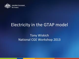 Electricity in the GTAP model Tony Wiskich National CGE Workshop 2013