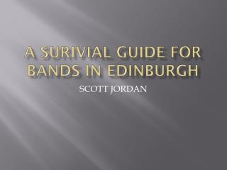 A SURIVIAL GUIDE FOR BANDS IN EDINBURGH