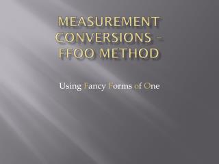 Measurement Conversions –  FFOO  Method