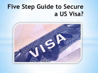 Five Step Guide to Secure a US Visa?