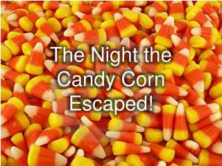 The Night the Candy Corn Escaped!