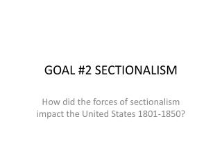 GOAL #2 SECTIONALISM