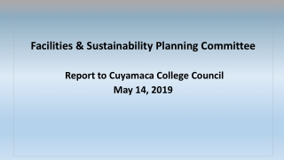 Facilities & Sustainability Planning Committee Report to Cuyamaca College Council May 14, 2019
