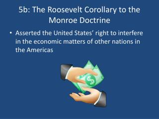 5b:  The Roosevelt Corollary to the Monroe  Doctrine