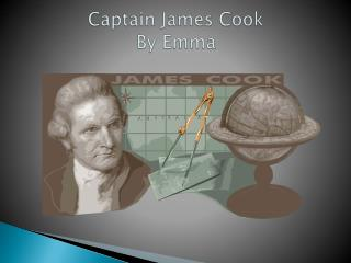 Captain James Cook  By Emma