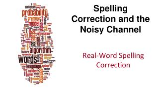 Spelling Correction and the Noisy Channel