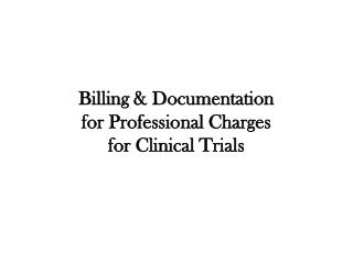 Billing & Documentation  for Professional Charges  for Clinical Trials