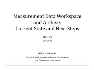 Measurement Data  Workspace  and  Archive:  Current State and Next Steps GEC15 Oct 2012