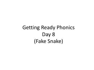 Getting Ready Phonics  Day  8 ( Fake Snake)